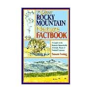 The Great Rocky Mountain Nature Factbook: A Guide to the Region's Remarkable Animals, Plants & Natural Features by Ewing, Susan, 9780882405155