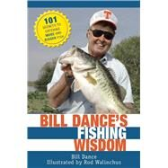 Bill Dance's Fishing Wisdom: 101 Secrets to Catching More and Bigger Fish by Dance, Bill; Walinchus, Rod, 9781632205155