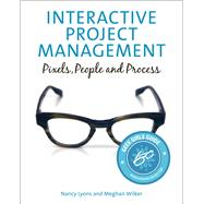 Interactive Project Management Pixels, People, and Process by Lyons, Nancy; Wilker, Meghan, 9780321815156