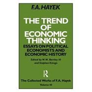 The Trend of Economic Thinking: Essays on Political Economists and Economic History by Hayek,F.A., 9780415035156