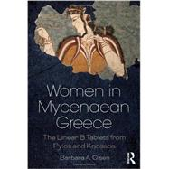 Women in Mycenaean Greece: The Linear B Tablets from Pylos and Knossos by Olsen; Barbara A., 9780415725156