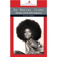 On Racial Icons: Blackness and the Public Imagination by Fleetwood, Nicole R., 9780813565156