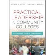 Practical Leadership in Community Colleges by Boggs, George R.; Mcphail, Christine J., 9781119095156