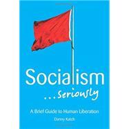 Socialism... Seriously by Katch, Danny, 9781608465156