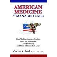 American Medicine Mismanaged Care by Multz, Carter V., M. D., 9780741425157