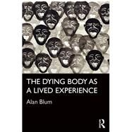 The Dying Body as a Lived Experience by Blum; Alan, 9781138655157