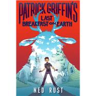 Patrick Griffin's Last Breakfast on Earth by Rust, Ned, 9781250115157