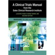 A Clinical Trials Manual From The Duke Clinical Research Institute Lessons from a Horse Named Jim
