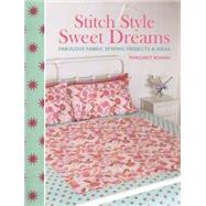 Stitch Style Sweet Dreams: Fabulous Fabric Sewing Projects & Ideas by David & Charles; Rowan, Margaret, 9781446305157
