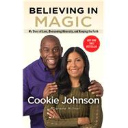 Believing in Magic My Story of Love, Overcoming Adversity, and Keeping the Faith by Johnson, Cookie; Millner, Denene, 9781501125157