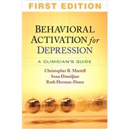 Behavioral Activation for Depression A Clinician's Guide by Martell, Christopher R.; Dimidjian, Sona; Herman-Dunn, Ruth; Lewinsohn, Peter M., 9781606235157