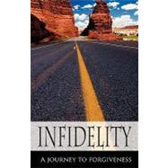 Infidelity a Journey to Forgiveness by Easton, Danielle, 9781607915157