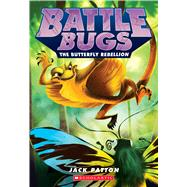 The Butterfly Rebellion (Battle Bugs #9) by Patton, Jack, 9780545945158