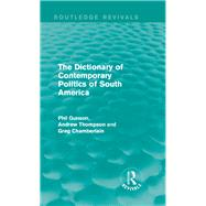 The Dictionary of Contemporary Politics of South America by Gunson; Phil, 9781138195158