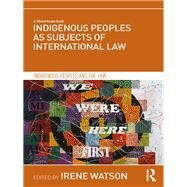 Indigenous Peoples as Subjects of International Law by Watson; Irene, 9781138645158