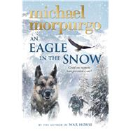 An Eagle in the Snow by Morpurgo, Michael, 9781250105158