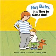 Hey, Baby, It's Time to Come Out! by Ziefert, Harriet; Bolam, Emily, 9781609055158