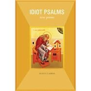 Idiot Psalms: New Poems by Cairns, Scott, 9781612615158