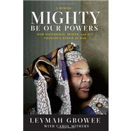 Mighty Be Our Powers by Gbowee, Leymah, 9780984295159