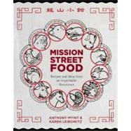 Mission Street Food : Recipes and Ideas from an Improbable Restaurant by Anthony Myint and Karen Leibowitz, 9781936365159