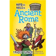 Hard As Nails in Ancient Rome by Turner, Tracey; Lenman, Jamie, 9780778715160
