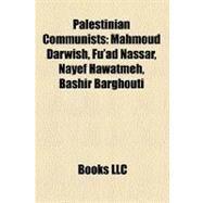 Palestinian Communists : Mahmoud Darwish, Fu'ad Nassar, Nayef Hawatmeh, Bashir Barghouti by , 9781157335160
