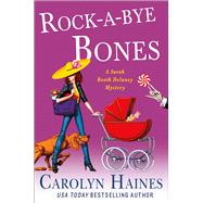 Rock-a-Bye Bones A Sarah Booth Delaney Mystery by Haines, Carolyn, 9781250085160