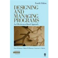 Designing and Managing Programs : An Effectiveness-Based Approach by Peter M. Kettner, 9781412995160