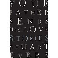 Your Father Sends His Love by Evers, Stuart, 9780393285161