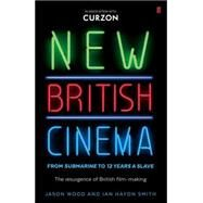 New British Cinema from 'Submarine' to '12 Years a Slave' by Wood, Jason; Smith, Ian Haydn, 9780571315161