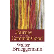 Journey to the Common Good by Brueggemann, Walter, 9780664235161