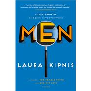 Men Notes from an Ongoing Investigation by Kipnis, Laura, 9781250075161