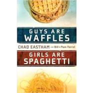 Guys Are Waffles, Girls Are Spaghetti by Unknown, 9781400315161