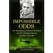 Impossible Odds The Kidnapping of Jessica Buchanan and Her Dramatic Rescue by SEAL Team Six by Buchanan, Jessica; Landemalm, Erik; Flacco, Anthony, 9781476725161