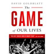 The Game of Our Lives by Goldblatt, David, 9781568585161