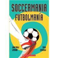 Soccermania / Futbolmanía (Bilingual) by Lombana, Juan Pablo; Casazola, Zamie, 9780545665162