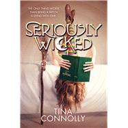 Seriously Wicked A Novel by Connolly, Tina, 9780765375162