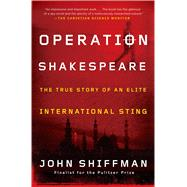 Operation Shakespeare: The True Story of an Elite International Sting by Shiffman, John, 9781451655162