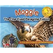Maggie the One-Eyed Peregrine Falcon A True Story of Rescue and Rehabilitation by Gove-Berg, Christie, 9781591935162