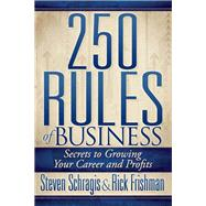 250 Rules of Business: Secrets to Growing Your Career and Profits by Schragis, Steven; Frishman, Rick, 9781614485162