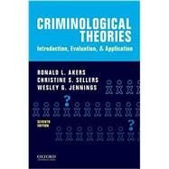 Criminological Theories Introduction, Evaluation, and Application by Akers, Ronald L.; Sellers, Christine S.; Jennings, Wesley G., 9780190455163