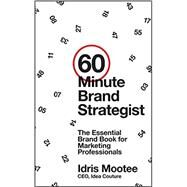 60-Minute Brand Strategist The Essential Brand Book for Marketing Professionals by Mootee, Idris, 9781118625163