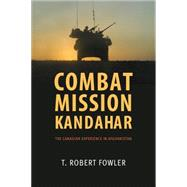 Combat Mission Kandahar by Fowler, T. Robert, 9781459735163