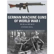 German Machine Guns of World War I MG 08 and MG 08/15 by Bull, Stephen; Shumate, Johnny; Gilliland, Alan, 9781472815163