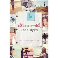 Unscripted Joss Byrd A Novel by Peñaflor, Lygia Day, 9781250115164