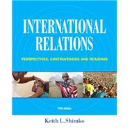 International Relations Perspectives, Controversies and Readings by Shimko, Keith L., 9781285865164