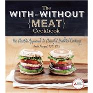 The With or Without Meat Cookbook The Flexible Approach to Flavorful Diabetes Cooking by Newgent, Jackie, 9781580405164