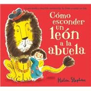 Como esconder un leon a la abuela / How to Hide a Lion from Grandma by Stephens, Helen, 9788416075164