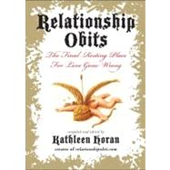 Relationship Obits: The Final Resting Place for Love Gone Wrong by Horan, Kathleen, 9780061735165