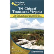 Five-Star Trails: Tri-Cities of Tennessee and Virginia Your Guide to the Area's Most Beautiful Hikes In and Around Bristol, Johnson City, and Kingsport by Molloy, Johnny, 9780897325165